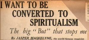 I want to be converted to spiritualism Jasper Maskelyne