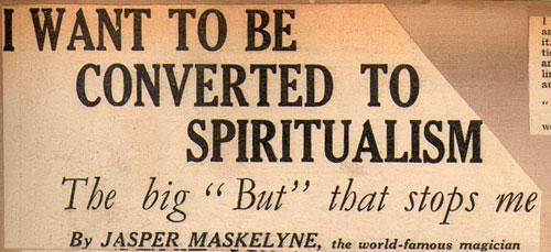 Jasper Maskelyne, I Want To Be Converted To Spiritualism
